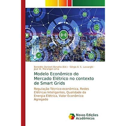 Modelo Econômico do Mercado Elétrico no contexto de Smart Grids: Regulação Técnico-econômica, Redes Elétricas Inteligentes, Qualidade da Energia Elétrica, Valor Econômico Agregado