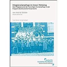 Kriegskrankenpflege Im Ersten Weltkrieg: Das Pflegepersonal Der Freiwilligen Krankenpflege in Den Etappen Des Deutschen Kaiserreichs