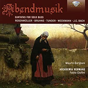 Abendmusik - Cantatas for Solo Bass by Rosenmuller; Bruhns; Tunder; Weckmann; J.C. Bach