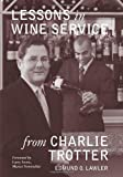 Lessons in Wine Service from Charlie Trotter (Lessons from Charlie Trotter) by Edmund O. Lawler (1-Oct-2008) Hardcover