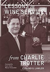 Lessons in Wine Service (Lessons from Charlie Trotter) by Edmund O. Lawler (2008-10-01)