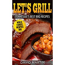 Let's Grill  Tennessee's Best BBQ Recipes: World Famous Memphis BBQ (English Edition)