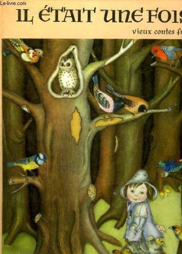 Il etait une fois... . vieux contes francais. le petit chaperon rouge, peau d'ane, l'oiseau bleu, cendrillon ou la pantoufle de vair, serpentin vert, la belle au bois dormant, le chat botte, gracieuse et percinet, la chatte blanche, la belle et la bete.