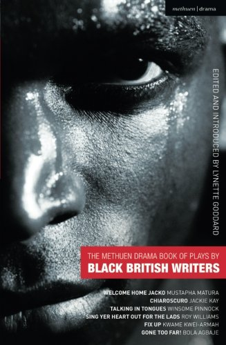 The Methuen Drama Book of Plays by Black British Writers: Welcome Home Jacko; Chiaroscuro; Talking in Tongues; Sing Yer Heart Out ...; Fix Up; Gone To (Play Anthologies) por Mustapha Matura