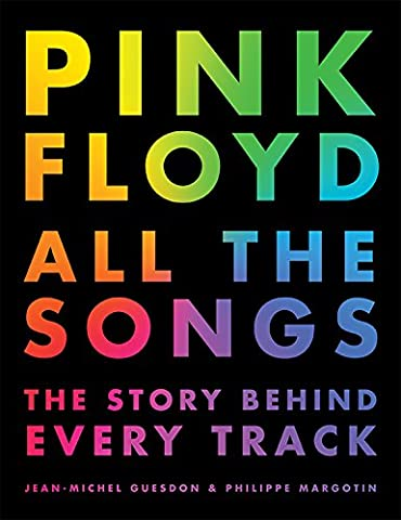 Pink Floyd All the Songs: The Story Behind Every
