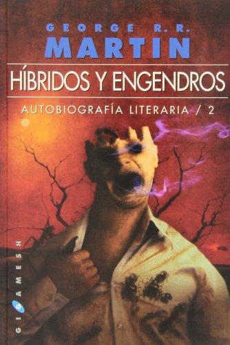 Híbridos Y Engendros. Autobiografía Literaria /2 (Gigamesh Ficción) por George R.R. Martin