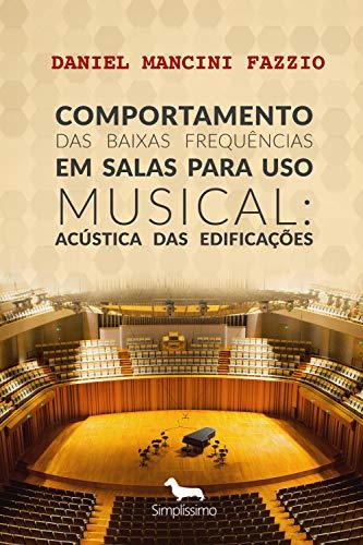 Comportamento das Baixas Frequências em Salas para Uso Musical: Acústica das Edificações (Portuguese Edition) por Daniel Mancini Fazzio