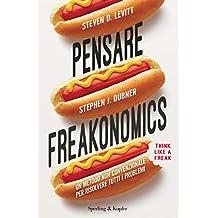 Pensare freakonomics: Un metodo non convenzionale per risolvere tutti i problemi (Italian Edition)