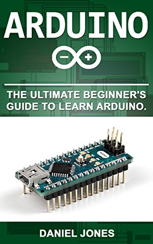 Arduino: The Ultimate Beginner's Guide to Learn Arduino (English Edition)
