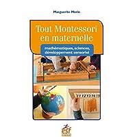 Tout Montessori en maternelle : Mathématiques, sciences, développement sensoriel