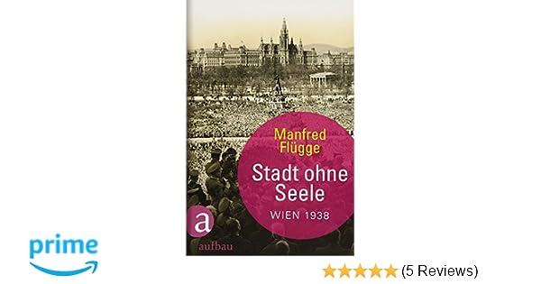 Stadt Ohne Seele: Wien 1938: Amazon.de: Manfred Flügge: Bücher