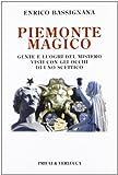 Piemonte magico. Gente e luoghi del mistero visti con gli occhi di uno scettico