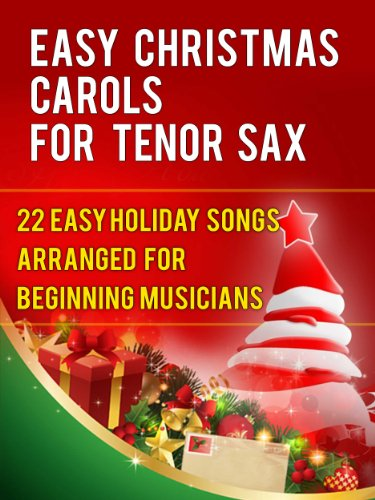 Easy Christmas Carols For Tenor Saxophone: 22 Easy Holiday Songs Arranged For Beginning Musicians (Easy Christmas Carols For Concert Band Instruments Book 1) (English Edition)
