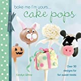 Bake Me I'm Yours . . . Cake Pops: Over 30 designs for fun sweet treats by Carolyn White Cakes 4 Fun (2011-09-21)