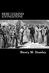 How I Found Livingstone by Henry M. Stanley (2012-09-13)