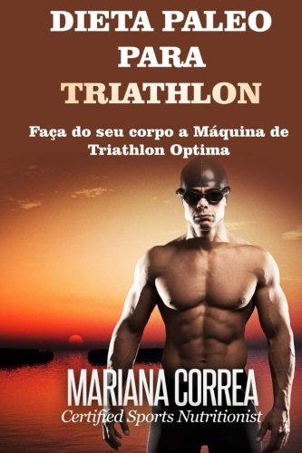 DIETA PALEO Para TRIATHLON: Faca do seu corpo a Maquina de Triathlon Optima