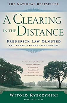 A Clearing In The Distance: Frederick Law Olmsted and America in the 19th Century (English Edition) par [Rybczynski, Witold]
