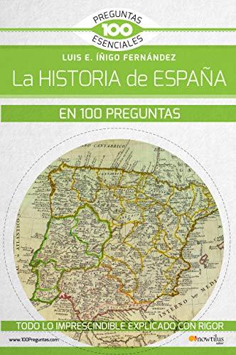 La historia de España en 100 preguntas (100 Preguntas esenciales) por Luis E. Íñigo Fernández