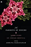 Parrots of Desire: 3,000 Years of Indian Erotica