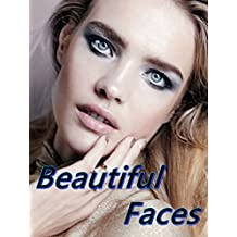 Beautiful Faces: The Most Beautiful Woman in the word (The Most Beautiful Women in the World Book 1) (English Edition)