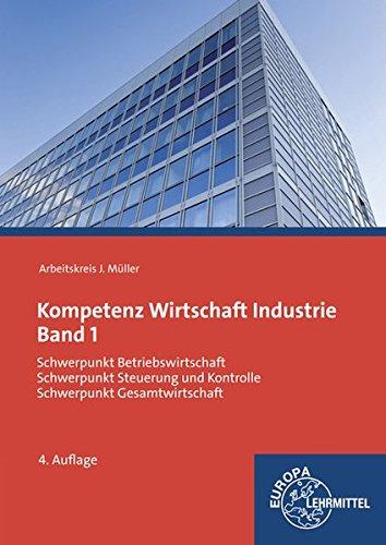 Kompetenz Wirtschaft Industrie Band 1: Schwerpunkt Betriebswirtschaft, Schwerpunkt Steuerung und Kontrolle, Schwerpunkt Gesamtwirtschaft