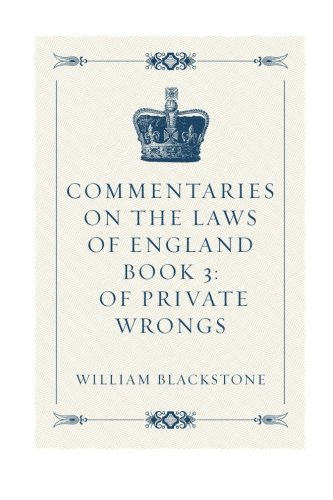 Commentaries on the Laws of England Book 3: Of Private Wrongs