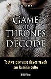 Game of Thrones décodé - Tout ce que vous devez savoir sur la série culte