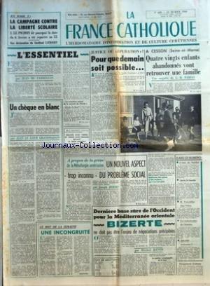 FRANCE CATHOLIQUE (LA) [No 689] du 12/02/1960 - LA CAMPAGNE CONTRE LA LIBERTE SCOLAIRE J LE PICHON DIT POURQUOI LA DATE DU 6 FEVRIER A ETE REPORTEE AU 13 UNE DECLARATION DU CARDINAL LIENART L'ESSENTIEL LE CARACTERE ACTUEL DE LA ROYAUTE DU CHRIST PAR JEAN DE FABREGUES UN CHEQUE EN BLANC PAR JEAN LE COUR GRANDMAISON JUSTICE OU EPURATION POUR QUE DEMAIN SOIT POSSIBLE PAR J F A PROPOS DE LA GREVE DE LA METALLURGIE AMERICAINE UN NOUVEL ASPECT TROP INCONNU DU PROBLEME SOCIAL PAR JOSEPH HOURS par Collectif