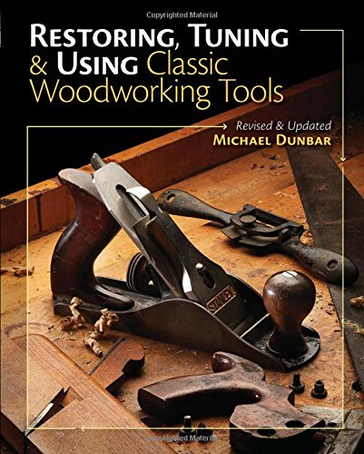 Restoring, Tuning & Using Classic Woodworking Tools: Updated and Expanded Edition