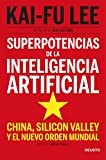 Superpotencias de la inteligencia artificial: China, Silicon Valley y el nuevo orden mundial (Spanish Edition)