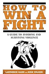 How to Win a Fight: A Guide to Avoiding and Surviving Violence by Lawrence Kane (2011-10-04)
