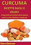 Scarica Libro CURCUMA RICETTE FACILI E VELOCI Proprieta ed utilizzi della spezia nella cucina italiana moderna (PDF,EPUB,MOBI) Online Italiano Gratis