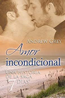 Amor incondicional (7 días nº 2) (Spanish Edition) von [Grey, Andrew]
