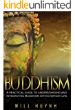 Buddhism: A Practical Guide to Integrating and Practicing Buddhism in Everyday Life