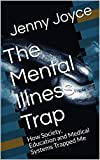 The Mental Illness Trap: How Society, Education and Medical Systems Trapped Me