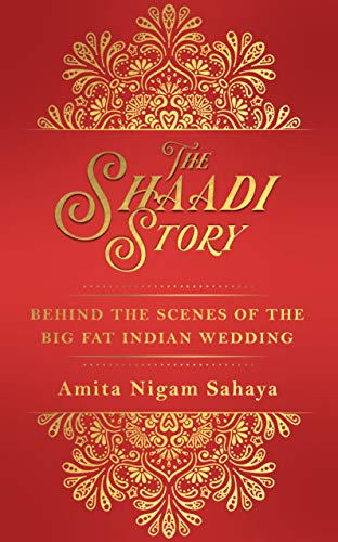 The Shaadi Story:Behind the Scenes of the Big Fat Indian Wedding