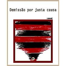 """Demissão por justa causa (Coleção """"Campanha do Flamengo no Brasileirão 2017"""" Livro 19) (Portuguese Edition)"""
