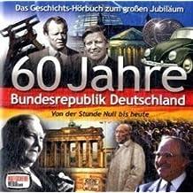 60 Jahre Bundesrepublik Deutschland - 60 Jahre Bundesrepublik Deutschland - Von der Stunde Null bis heute [Audio-CD]