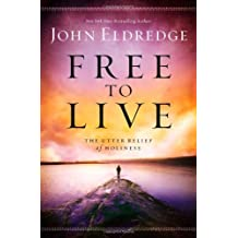 Free to Live: The Utter Relief of Holiness by John Eldredge (2014-04-01)