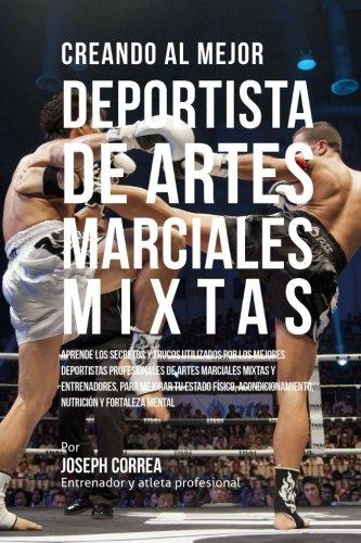 Creando al Mejor Deportista de Artes Marciales Mixtas: Aprende los secretos y trucos utilizados por los mejores deportistas profesionales de artes ... nutricion y fortaleza Mental