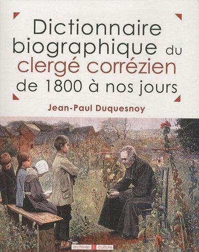 Dictionnaire biographique du clerg corrzien de 1800  nos jours de Jean-Paul Duquesnoy (4 fvrier 2011) Broch