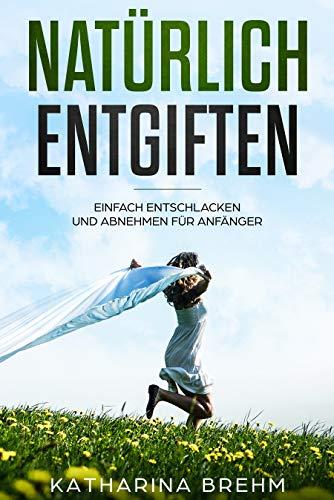 Natürlich entgiften: Einfach abnehmen und entschlacken für Anfänger (German Edition) book cover