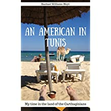 An American in Tunis: My Time in the Land of the Carthaginians (English Edition)