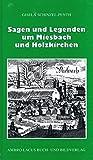 Sagen und Legenden um Miesbach und Holzkirchen: Landkreis Miesbach mit Tegernsee, Schliersee, Spitzingsee, Seehamer See - Gisela Schinzel-Penth