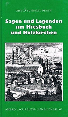 Sagen und Legenden um Miesbach und Holzkirchen: Landkreis Miesbach mit Tegernsee, Schliersee, Spitzingsee, Seehamer See