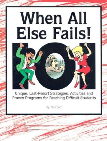 When All Else Fails!: 101 Unique, Last-Resort Strategies, Activities, and Proven Programs for Reaching Difficult Students by Tom Carr (2003-04-02)