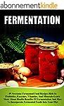 Fermentation: 49 Awesome Fermented Fo...