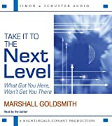 Take It to the Next Level: What Got You Here, Won't Get You There by Dr. Marshall Goldsmith (2009-03-10)
