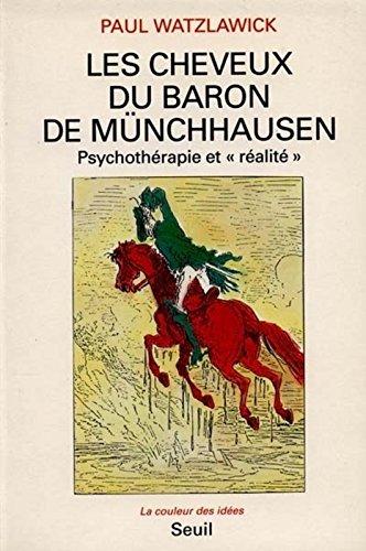 Les Cheveux du Baron de Münchhausen. Psychothérapie etréalité par Paul Watzlawick