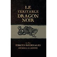 Le Véritable Dragon Noir: Ou les Forces Infernales soumises à l'homme